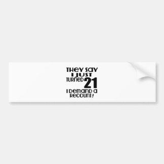 I Just Turned 21 Demand A Recount Bumper Sticker