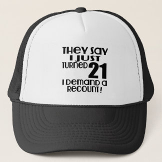 I Just Turned 21 Demand A Recount Trucker Hat