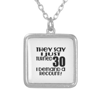I Just Turned 30 Demand A Recount Silver Plated Necklace