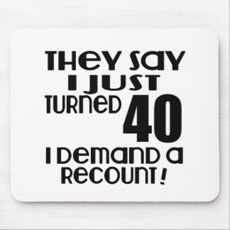 I Just Turned 40 Demand A Recount Mouse Pad