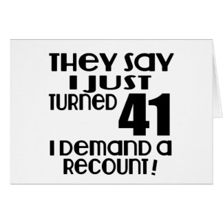 I Just Turned 41 Demand A Recount Card