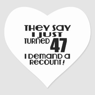 I Just Turned 47 Demand A Recount Heart Sticker