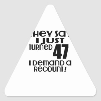 I Just Turned 47 Demand A Recount Triangle Sticker