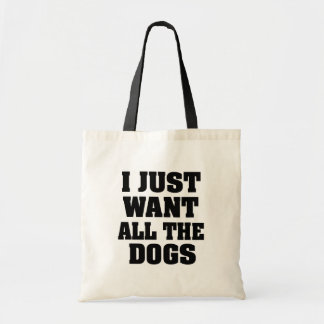 I just want all the dogs funny tote bag
