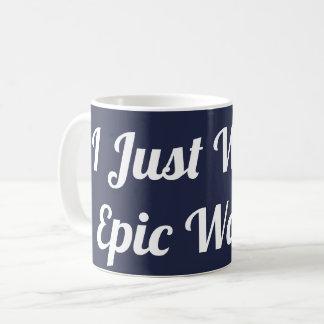 I Just Want Epic Waves Mug