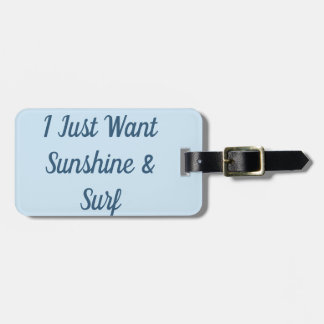 I Just Want Sunshine And Surf Luggage Tag