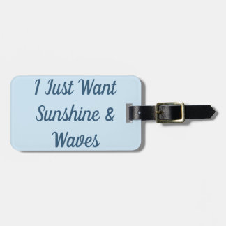 I Just Want Sunshine And Waves Luggage Tag