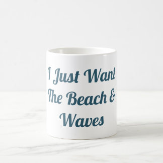 I Just Want The Beach and The Waves Coffee Mug