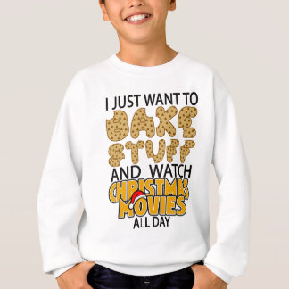 i just want to bake stuff and watch christmas move sweatshirt