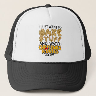 i just want to bake stuff and watch christmas move trucker hat
