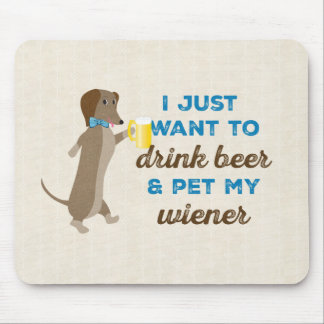 I just want to drink beer & pet my wiener mouse pad