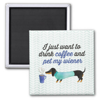 I just want to drink coffee & pet my wiener (Blue) Magnet