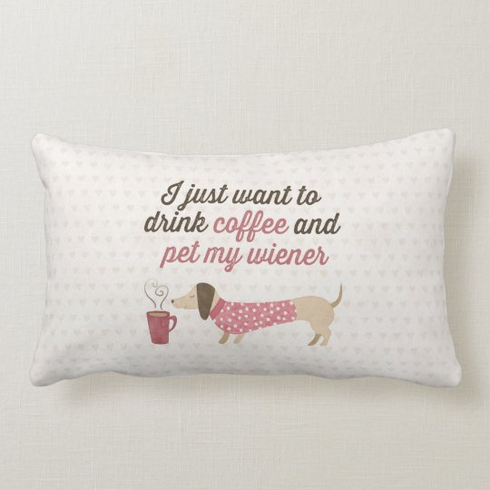 I just want to drink coffee & pet my wiener (Pink) Lumbar Cushion