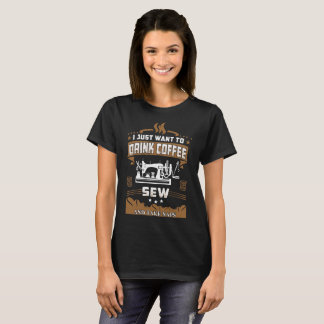 I Just Want To Drink Coffee Sew Take Naps Tshirt