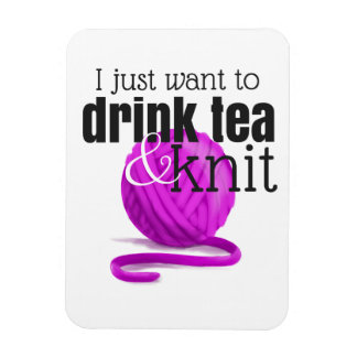 I Just Want to Drink Tea & Knit Magenta Yarn Magnet