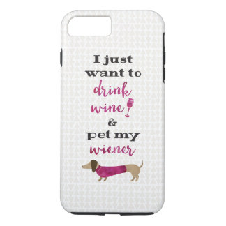 I just want to drink wine and pet my wiener iPhone 8 plus/7 plus case