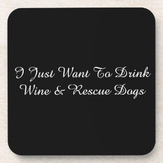 I just want to drink wine and rescue dogs coasters