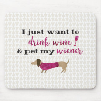 I just want to drink wine & pet my wiener mouse pad