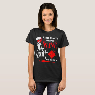 I Just Want To Drink Wine Quilt Take Naps Tshirt