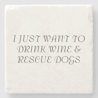 I Just want to drink wine & Rescue Dogs Stone Beverage Coaster
