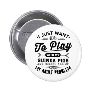 I just Want To Play With My Guinea Pigs 6 Cm Round Badge