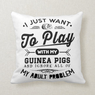 I just Want To Play With My Guinea Pigs Cushion