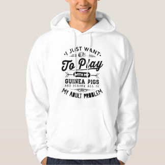I just Want To Play With My Guinea Pigs Hoodie