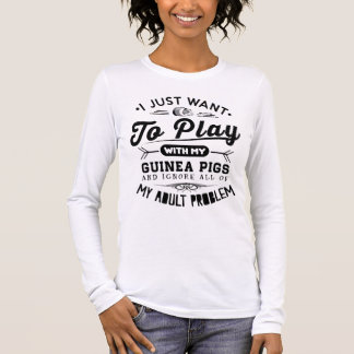 I just Want To Play With My Guinea Pigs Long Sleeve T-Shirt
