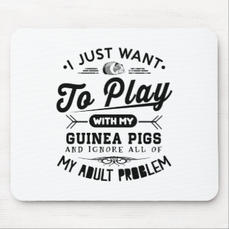 I just Want To Play With My Guinea Pigs Mouse Pad