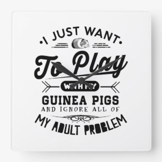 I just Want To Play With My Guinea Pigs Square Wall Clock