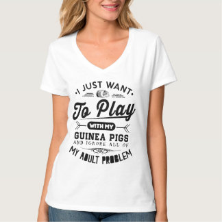 I just Want To Play With My Guinea Pigs T-Shirt