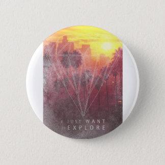 I Just Want ton of Explore 6 Cm Round Badge