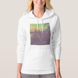 I Just Want ton of Explore Hoodie