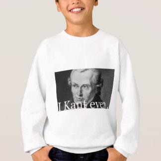I Kant Even Sweatshirt