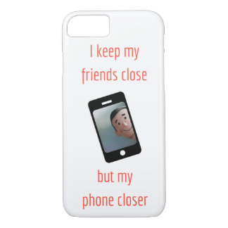 I keep my friends close but my phone closer - Case