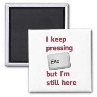 I Keep Pressing The Escape Key But I'm Still Here Square Magnet
