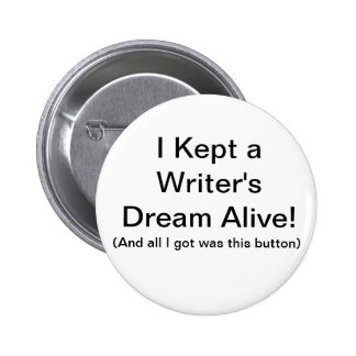 """I Kept a Writer's Dream Alive!"" Button"