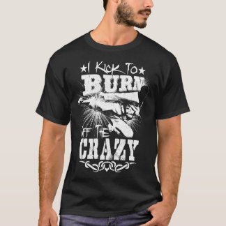 I Kick to burn off the Crazy Taekwondo t-shirt