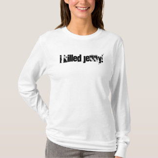 I killed Jenny! T-Shirt