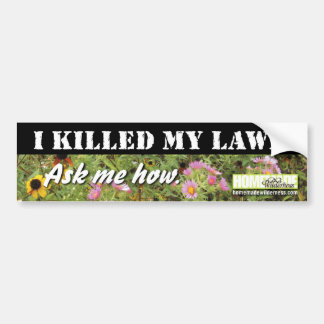 I Killed My Lawn Bumper Sticker