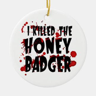 I Killed the Honey Badger Round Ceramic Decoration
