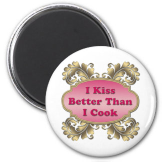 I Kiss Better Than I Cook Magnet