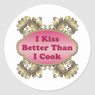 I Kiss Better Than I Cook Round Sticker