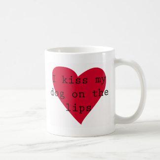 I kiss my dog on the lips coffee mug