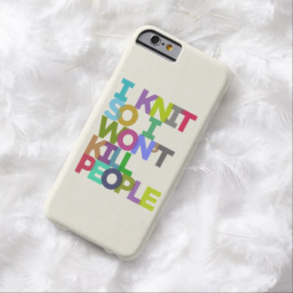 I Knit So I Won't Kill People Barely There iPhone 6 Case