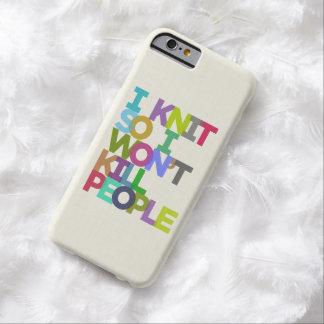 I Knit So I Won't Kill People iPhone 6 Case