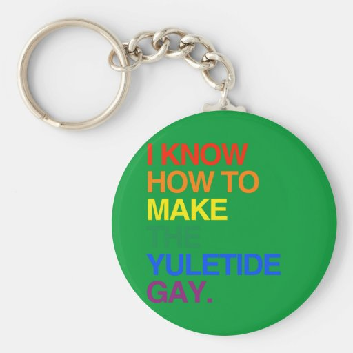 I KNOW HOW TO MAKE THE YULE TIDE GAY KEYCHAIN