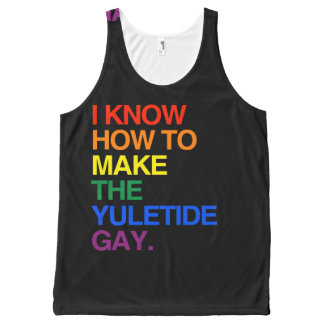 I KNOW HOW TO MAKE THE YULE TIDE GAY -.png All-Over Print Tank Top
