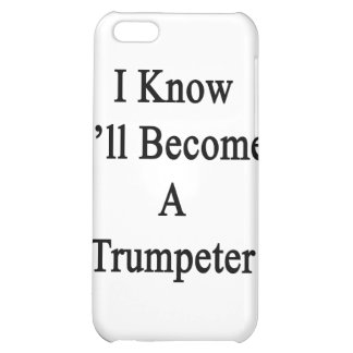 I Know I'll Become A Trumpeter iPhone 5C Case