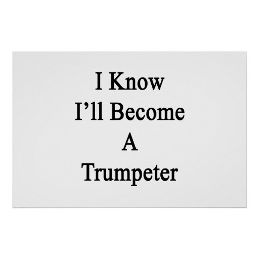 I Know I'll Become A Trumpeter Posters